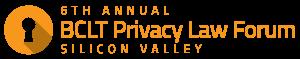 The 6th Annual BCLT Privacy Law Forum: Silicon Valley @ Palo Alto