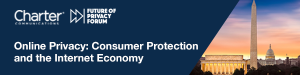 Online Privacy: Consumer Protection and the Internet Economy @ Charter Communications | Washington | District of Columbia | United States