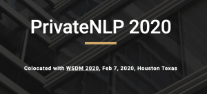 PrivateNLP 2020: WSDM 2020 Workshop on Privacy and Natural Language Processing @ Houston | Texas | United States