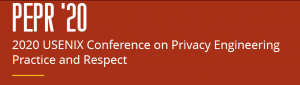 2020 USENIX Conference on Privacy Engineering Practice and Respect (PEPR '20) @ Santa Clara | California | United States